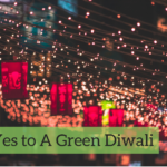Say Yes To A Green Diwali- A Safe Diwali
