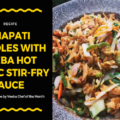 Chapati Noodles with Veeba Hot Garlic Stir-Fry Sauce