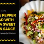 Three Pepper Salad with Veeba Sweet Onion Sauce