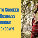 How to Succeed in Business During Lockdown?