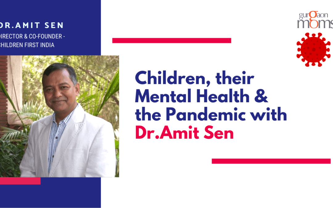 Children,their Mental Health & the Pandemic :A Talk with Dr.Amit Sen